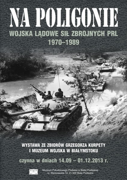 """""""Na poligonie"""" poswięconej historii Wojsk Lądowych Sił Zbrojnych PRL wlatach 1970 - 1989"""