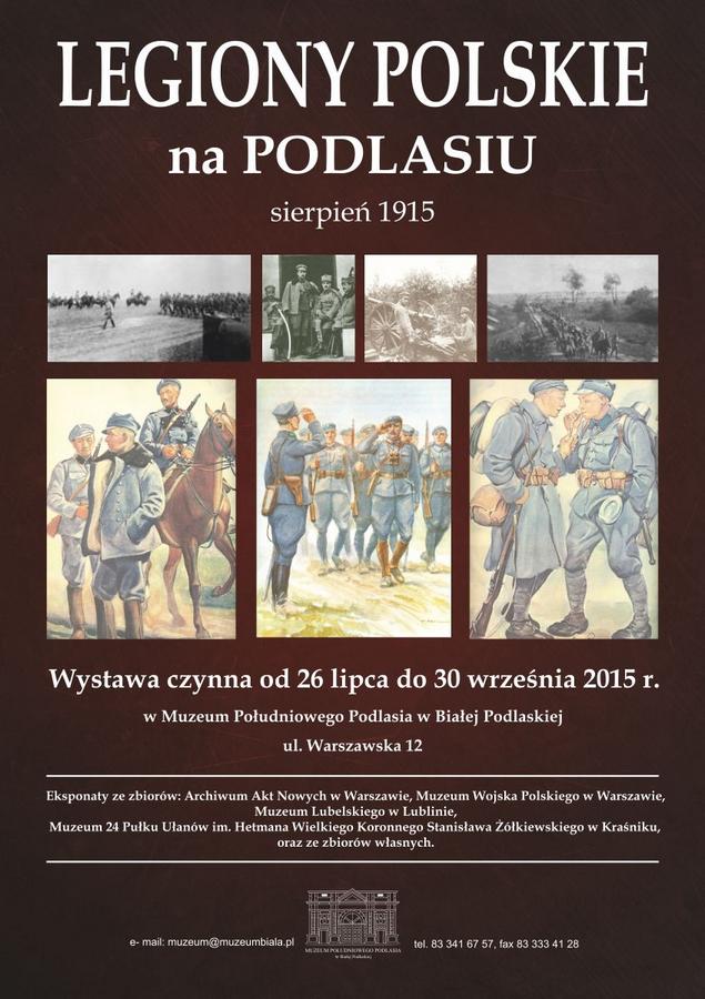 Legiony Polskie naPodlasiu  1915. Wystawa czynna od26 lipca do30 września 2015 roku.